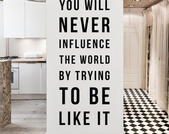 You will never influence the world by trying to be like it, Large Inspirational Wall Quote Typography Wall Decal Wall Letters WAL-2304