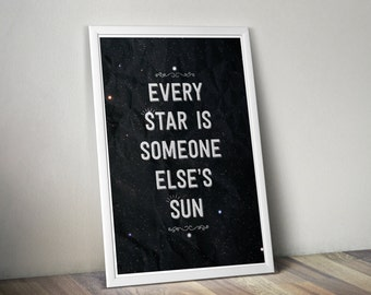 Every Star is Someone Else's Sun // Inspirational Astronomy and Space Themed Typographic Quote // Space, Stars, and Science Art Print