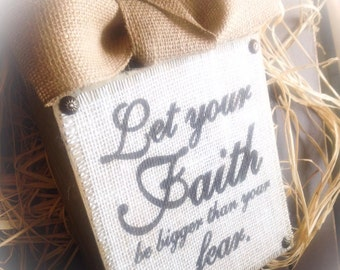 Faith Sign , Let Your Faith Be Bigger Than Your Fear ,  Burlap Wood Block , Sign Plaque With Burlap