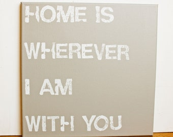 Home is wherever I am with you, Home Quote, 12X12 Canvas Sign, Wall Art, House Warming Gift, Photo Prop, Typography art, Family, Travel