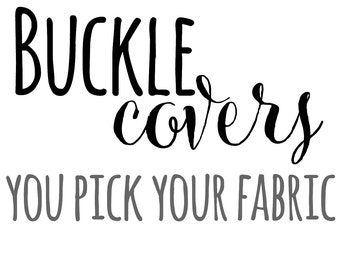 Buckle Covers You Pick the Fabric