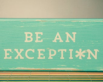 Wooden Plaque/Wooden Sign: Be an Exception