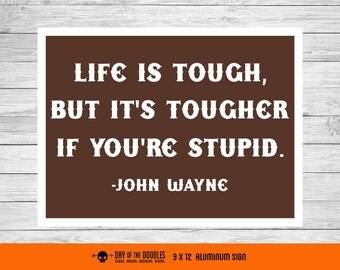 Life is Tough - John Wayne quote sign - smaller size