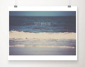 ocean photograph ocean print inspirational art just breathe print blue home decor coastal print beach house decor beach print