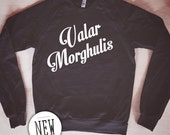 Valar Morghulis Sweatshirt - Inspired by Game of Thrones - Made in USA by So Effing Cute