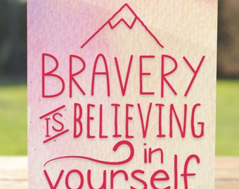 Brave Greeting Card | Bravery is Believing in Yourself | A7 5x7 Folded - Blank Inside - Wholesale Available