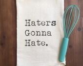 Haters Gonna Hate Flour Sack Tea Towel