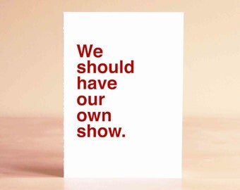 Friend Valentine Card - Funny Sister Card - Funny Bridesmaid Card - We should have our own show.