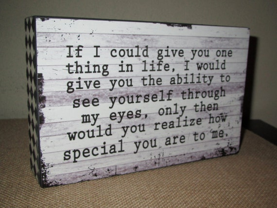 If You Could See You Through My Eyes Quotes: If I Could Give You One Thing In Life I Would By