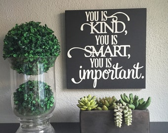 Wood Sign, You Is Kind You Is Smart You Is Important,  Hand Painted, Home Decor, Inspirational Decor
