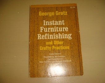 Instant Furniture Refinishing and other Craft Practices Trade Secrets by Grotz