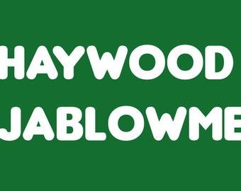 FUNNY TSHIRT haywood jablowme tshirt cool mens college sports party tshirt punk (also available on crewneck sweatshirts and hoodies SM-5XL