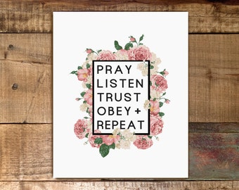 Pray Listen Trust Obey Repeat Print / Digital Download / Floral Inspirational / Scripture Typography Modern / Faith Inspired 8x10 11x14