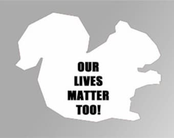 Our Lives Matter Too Squirrel Decal