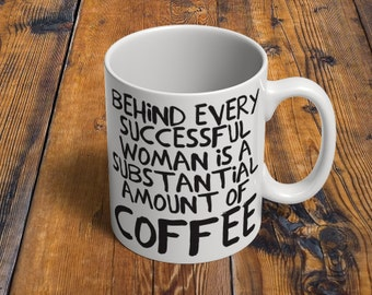 Behind Every Successful Woman Is A Substantial Amount Of Coffee // Girlfriend Gifts // 11 oz or 15 oz Coffee Mug