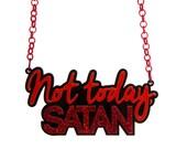 Not Today Satan necklace - laser cut acrylic - Bianca Del Rio inspired