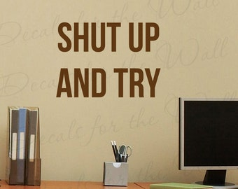 Shut Up And Try Inspirational Motivational Office Funny Wall Decal Vinyl Quote Sticker Art Lettering Decor Saying A52