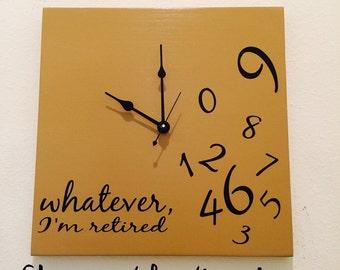 Whatever, I'm Reitred Clock