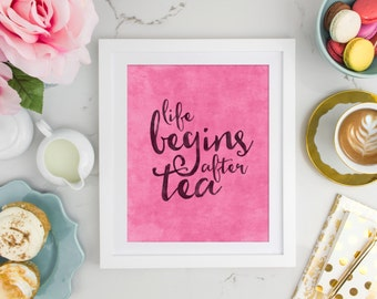 Life Begins After Tea - 8x10 Instant Download  - Printable Art - Cup of Tea Print - Tea Quote - Kitchen Art - Pink Printable - Kitchen Decor