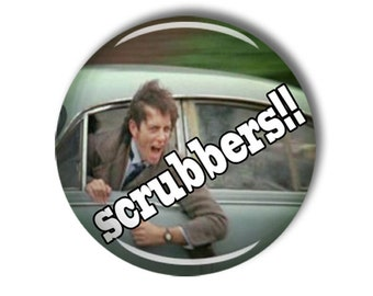 withnail and i quote , Scrubbers 58mm pin back badge