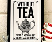 Without Tea, There Is Nothing But Darkness and Chaos. Tea quote print. Vintage kitchen. Home decor. Tea art