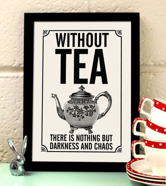 There Is Nothing Like Home Quotes: Without Tea There Is Nothing But Darkness And Chaos. Tea
