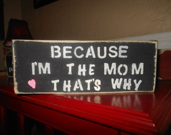 Because I'm The Mom Thats Why