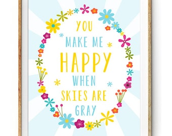 You Make Me Happy When Skies are Gray Printable Love Quote - Printable Art for Kids Room