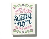 Mom Birthday Card - Sweetest Mom in the World - Hand Lettered Mother Card Illustrated Birthday Card