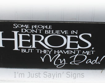 Some People Don't Believe In Heroes But They Haven't Met My Dad Wood Sign