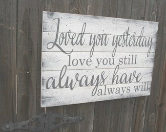 Loved You Yesterday Love You Still Wood Sign Pallet Sign Anniversary Gift Shabby Chic Vintage Rustic Chic Wall Decor Wood WallArt Distressed