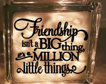Friendship isn't a Big thing, it's a Million little things  - Vinyl decal - for glass block or tile etc.