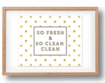 So Fresh and So Clean Clean, Bathroom wall decor, Bathroom wall art, digital laundry wall print, printable art, gold foil bathroom quote