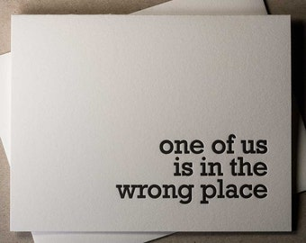 "Letterpress ""one of us is in the wrong place"" card (#SEN012)"
