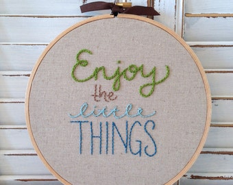 enjoy the little things . hand embroidery . art . needlecraft . inspirational . positive . house and home . home decor . gallery wall decor