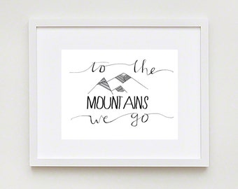 To the Mountains We Go; Typographical Illustrated Art Print