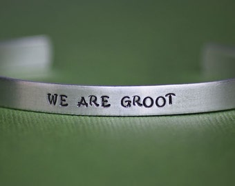 WE ARE GROOT - Guardians of the Galaxy Inspired Aluminum Bracelet Cuff - Marvel Comics- Hand Stamped