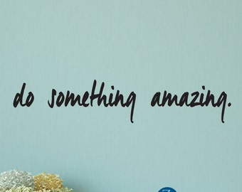 Do something amazing, inspirational quote, inspirational art, inspirational quote print, inspirational decals, inspirational décor, D00150.