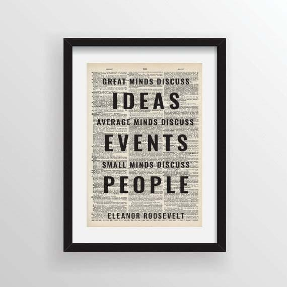 Small Minds Discuss People Quote: Great Minds Discuss Ideas... Eleanor Roosevelt Quote