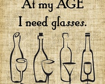 At my age I need glasses//Wine humor//Wine bottles//Wine glasses//Abstract//Digital design//INSTANT DOWNLOAD