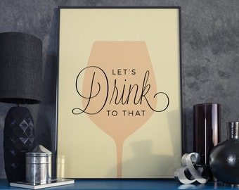 Lets drink to that, Wine, Print. Poster.