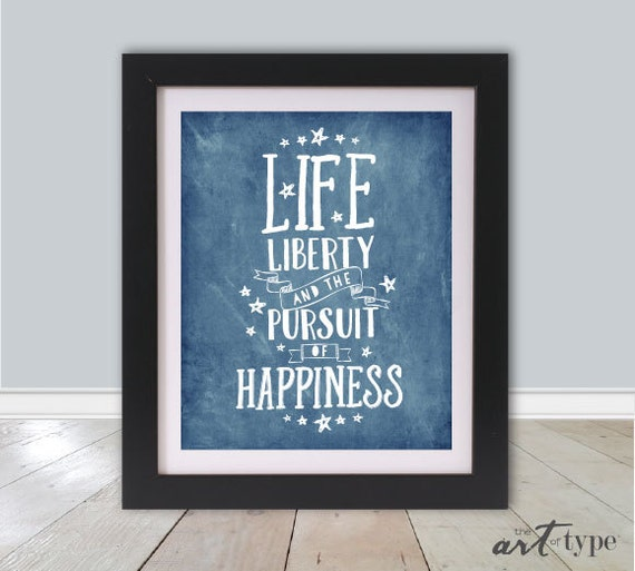Life Liberty And The Pursuit Of Happiness Quote: Life Liberty Pursuit Of Happiness Print Quote By TheARTofTYPE