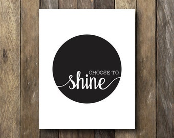 Inspirational Print - Instant Download Printable - Choose to Shine - Black and White Typography Print - Inspirational Quote Print - Wall Art