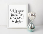 "Digital ""All You Need Is Love And A Dog"" Hand Lettered Art Print"
