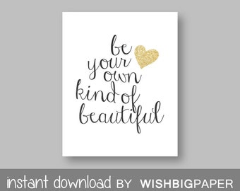 Be Your Own Kind Of Beautiful Quote Wall Art Print - Instant Download - Beautiful Quote Art Print. Quote Art Print. Heart Quote Print. Gold