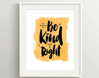 It's Better to be Kind than to be Right, Instant Download, 5x7 and 8x10 files in green or yellow for art print or apology card