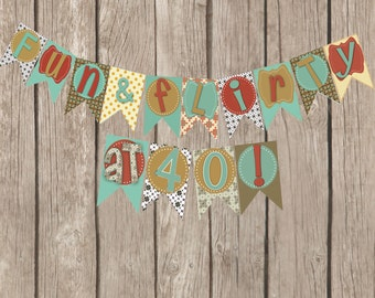 Fun & Flirty at 40 Banner Happy 40th Birthday Flags Fun and Feisty at Forty Sign Digital PDF