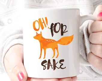 Oh For Fox Sake  Coffee Mug - Coffee Cup - Large Coffee Mug - Statement Mug - Sassy Mug - Large Mug - Funny Mug - Statement Mugs - Fox Sake