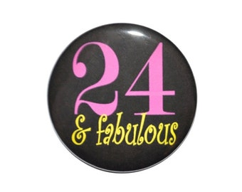 24th Birthday 24 and fabulous 24 year old 2 1/4 inch pin back buttons