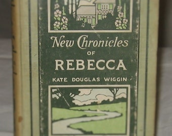 New Chronicles of Rebecca, Author:  Kate Douglas Wiggin - Published by Grosset & Dunlap, N.Y. 1907 - Hardcover